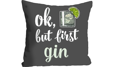 queence Kissenhülle »ok, but first gin«, (1 St.), mit einem Schriftzug kaufen